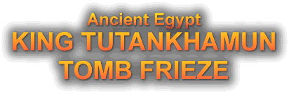 Ancient Egypt KING TUTANKHAMUN TOMB FRIEZE